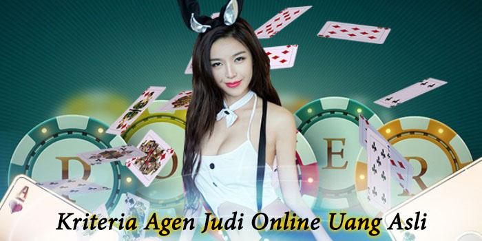 Kriteria Agen Judi Online Uang Asli
