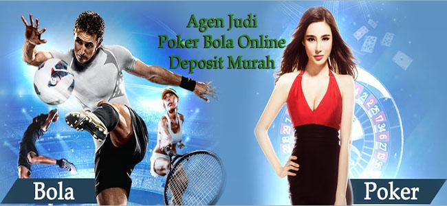 Agen Judi Poker Bola Online Deposit Murah